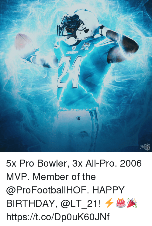 Birthday, Memes, and Nfl: 50  Ca  NFL 5x Pro Bowler, 3x All-Pro. 2006 MVP.  Member of the @ProFootballHOF.  HAPPY BIRTHDAY, @LT_21! ⚡️🎂🎉 https://t.co/Dp0uK60JNf