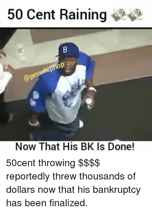 SIZZLE: 50 Cent Raining  Now That His BK Is Done! 50cent throwing $$$$ reportedly threw thousands of dollars now that his bankruptcy has been finalized.