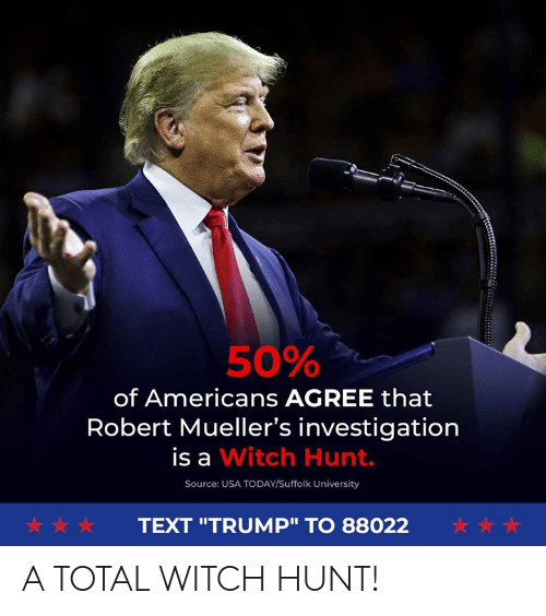 """Usa Today: 50%  of Americans AGREE that  Robert Mueller's investigation  is a Witch Hunt.  Source: USA TODAY/Suffolk University  犬☆ ☆  TEXT """"TRUMP"""" TO 88022 A TOTAL WITCH HUNT!"""