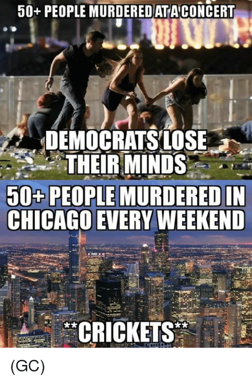 crickets: 50+ PEOPLE MURDEREDATACONCERT  DEMOCRATSLOSE  ,.,.to THEIRMINDS,. UN  50+ PEOPLE MURDERED IN  CHICAGO EVERY WEEKEND  CRICKETS (GC)