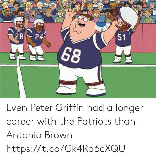 Peter Griffin: 51  24  28  68 Even Peter Griffin had a longer career with the Patriots than Antonio Brown https://t.co/Gk4R56cXQU