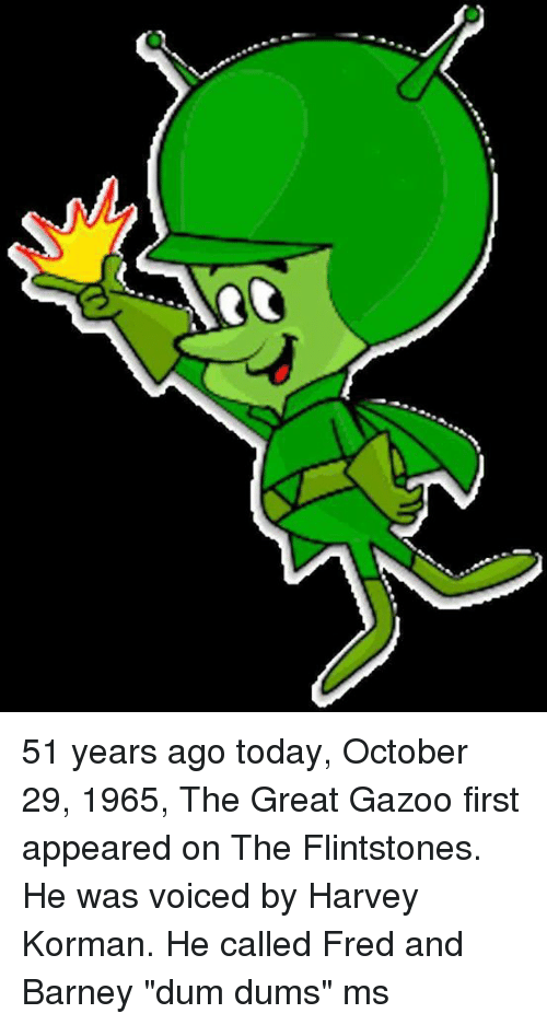 """flintstones: 51 years ago today, October 29, 1965, The Great Gazoo first appeared on The Flintstones. He was voiced by Harvey Korman. He called Fred and Barney """"dum dums"""" ms"""