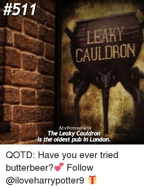 Memes, London, and 🤖:  #511  LEAHY  CAULDRON  MYPOTTERFACTs  The Leaky Cauldron  is the oldest pub in London. QOTD: Have you ever tried butterbeer?💕 Follow @iloveharrypotter9 🎁