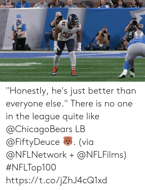 "The League: 52 ""Honestly, he's just better than everyone else.""  There is no one in the league quite like @ChicagoBears LB @FiftyDeuce 🐻. (via @NFLNetwork + @NFLFilms) #NFLTop100 https://t.co/jZhJ4cQ1xd"