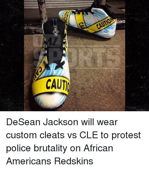 Redskin: 52  Olin  CAUTIO  CAUTA DeSean Jackson will wear custom cleats vs CLE to protest police brutality on African Americans Redskins