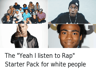 534790102212685824 Twitter the yeah i listen to rap starter pack for white people the yeah i