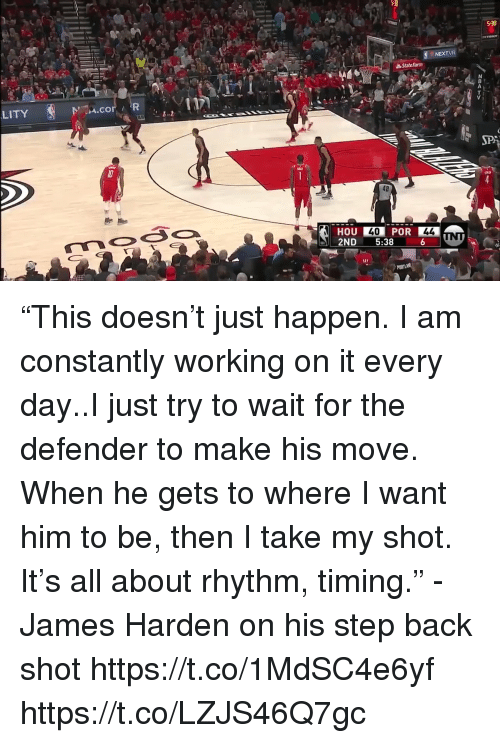 """Sizzle: 538  NEXT  State Farm  LITY  .71A.cor / R  SP  48  DU40  2ND 5:38  HOU  POR """"This doesn't just happen. I am constantly working on it every day..I just try to wait for the defender to make his move. When he gets to where I want him to be, then I take my shot. It's all about rhythm, timing."""" - James Harden on his step back shot  https://t.co/1MdSC4e6yf https://t.co/LZJS46Q7gc"""
