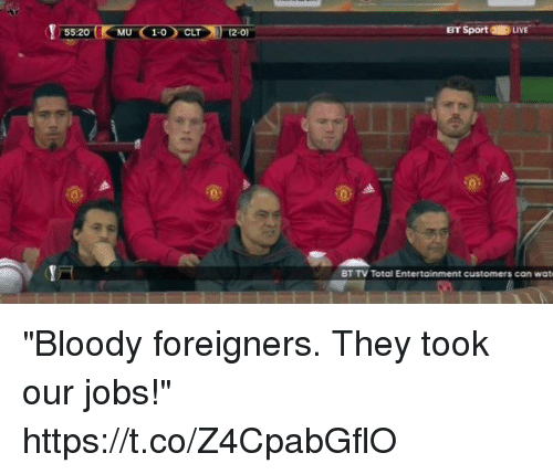 """Soccer, Wat, and Jobs: 55.20  Br Sport 2 LIVE  BT TV Total Entertainment customers can wat """"Bloody foreigners. They took our jobs!"""" https://t.co/Z4CpabGflO"""