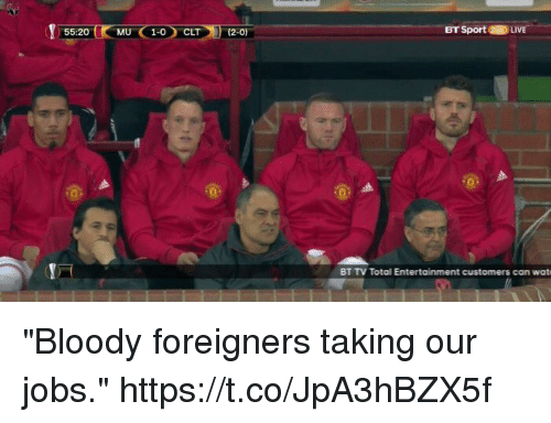 """Soccer, Wat, and Jobs: 55:20  BT Sport 2BDLIVE  BT TV Total Entertainment customers can wat """"Bloody foreigners taking our jobs."""" https://t.co/JpA3hBZX5f"""
