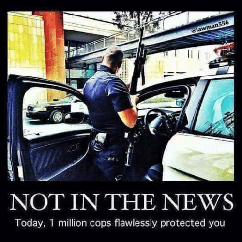 News Today: 556  man  NOT IN THE NEWS  Today, 1 million cops flawlessly protected you