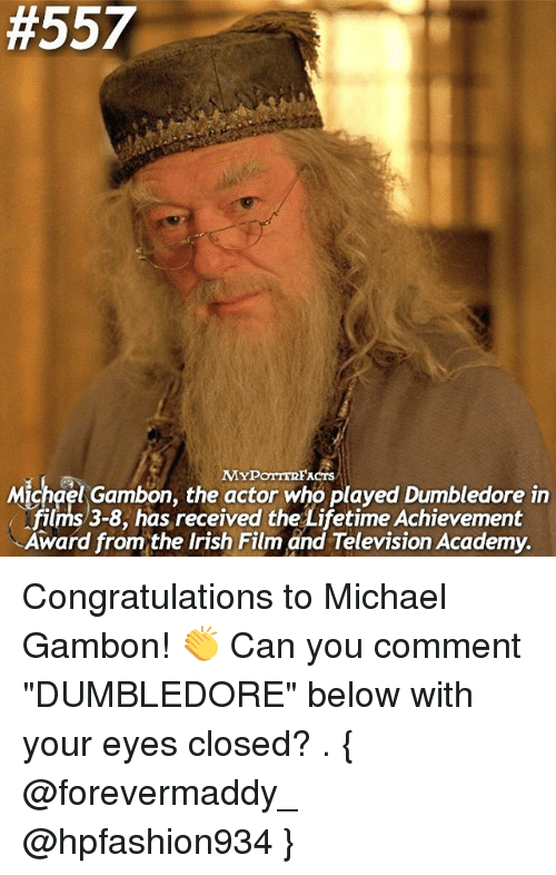 """Dumbledore, Irish, and Memes:  #557  MYPorrTRF  Michael Gambon, the actor who played Dumbledore in  received the Achievement  Award from the Irish Film and Television Academy. Congratulations to Michael Gambon! 👏 Can you comment """"DUMBLEDORE"""" below with your eyes closed? . { @forevermaddy_ @hpfashion934 }"""
