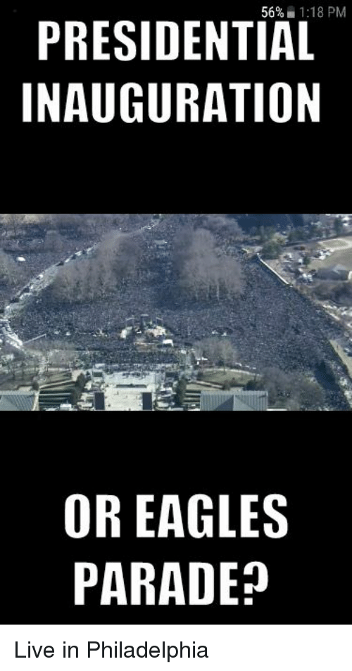 presidential inauguration: 56%  1:18 PM  PRESIDENTIAL  INAUGURATION  OR EAGLES  PARADEP Live in Philadelphia