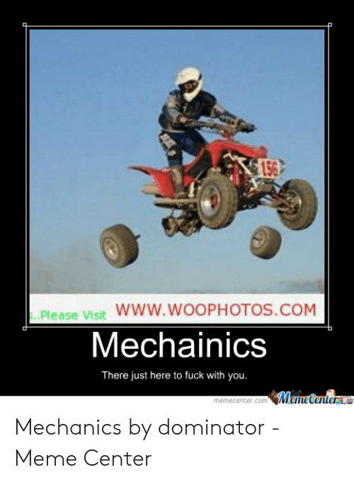 Funny Mechanic Memes: 56  Please Visit WWW.WOOPHOTOS.COM  Mechainics  There just here to fuck with you Mechanics by dominator - Meme Center