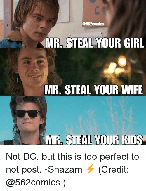 Shazam, Girl, and Justice League: @562comics  MR, STEAL YOUR GIRL  MR. STEAL YOUR WIFE  MR, STEAL YOUR KIDS Not DC, but this is too perfect to not post. -Shazam ⚡️ (Credit: @562comics )