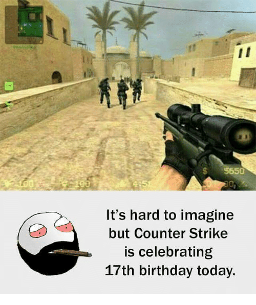 17Th Birthdays: $5650  It's hard to imagine  but Counter Strike  is celebrating  17th birthday today.
