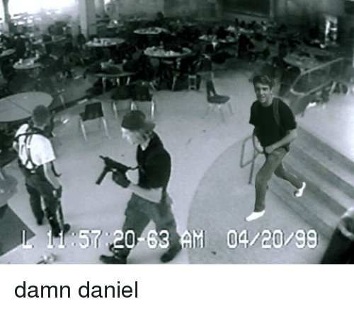 Colorado School Shooting Platte: 25+ Best Memes About Damn Daniel