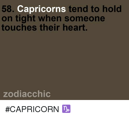 hold on tight: 58. Capricorns  tend to hold  on tight when someone  touches their heart.  zodiac chic #CAPRICORN ♑