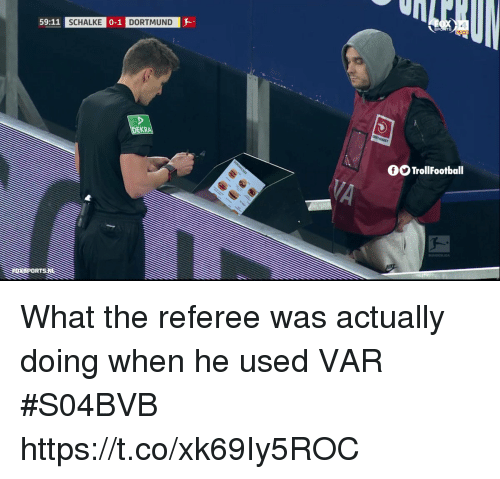 referee: 59:11  SCHALKE  0-1  DORTMUND  EKR  OO TrollFootball  OR What the referee was actually doing when he used VAR #S04BVB https://t.co/xk69Iy5ROC