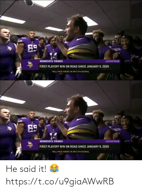 Vikings: 59  MINNESOTA VIKINGS  LOCKER ROOM  FIRST PLAYOFF WIN ON ROAD SINCE JANUARY 9, 2005  WILL FACE 49ERS IN NFC DIVISIONAL   59  MINNESOTA VIKINGS  LOCKER ROOM  FIRST PLAYOFF WIN ON ROAD SINCE JANUARY 9, 2005  WILL FACE 49ERS IN NFC DIVISIONAL He said it! 😂 https://t.co/u9giaAWwRB