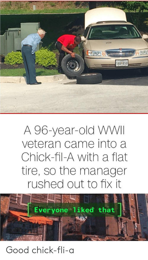 wwii: 5AB A50  A 96-year-old WWII  veteran came into a  Chick-fil-A with a flat  tire, so the manager  rushed out to fix it  Everyone 1iked that Good chick-fli-a