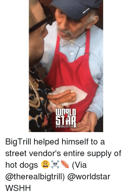 Dogs, Memes, and Worldstar: 5T  @WORLDSTAR BigTrill helped himself to a street vendor's entire supply of hot dogs 😩☠️🌭 (Via @therealbigtrill) @worldstar WSHH