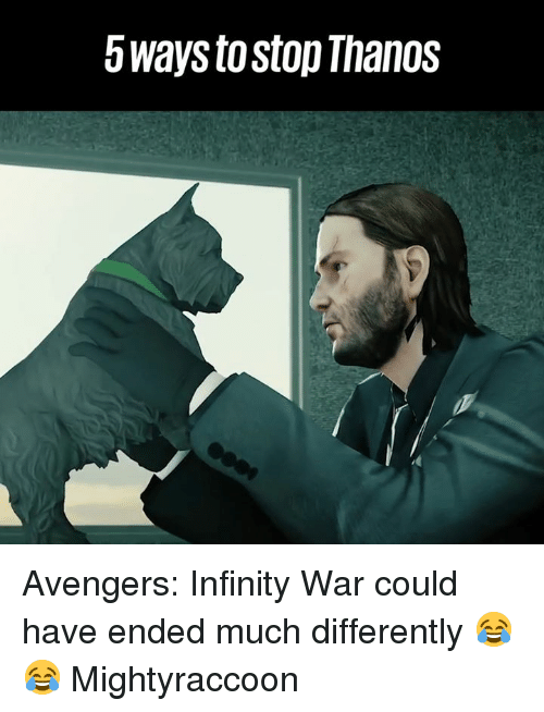 Dank, Avengers, and Infinity: 5ways to stop Thanos Avengers: Infinity War could have ended much differently 😂😂  Mightyraccoon