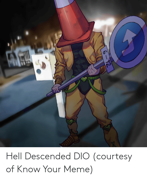 know your meme: 6-12 Hell Descended DIO (courtesy of Know Your Meme)