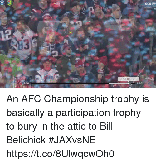 Af, Bill Belichick, and Sports: 6:20 PM  AF  6:16:06 D  6:30 An AFC Championship trophy is basically a participation trophy to bury in the attic to Bill Belichick #JAXvsNE https://t.co/8UlwqcwOh0
