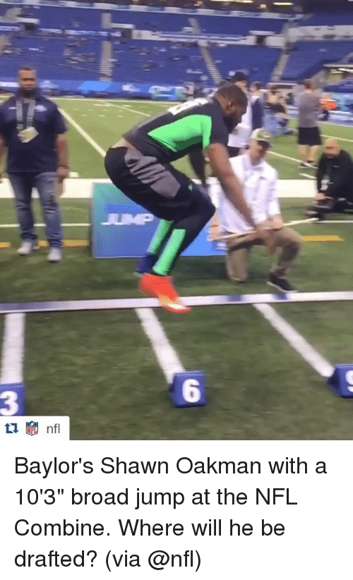 """Shawn Oakman: 6  3 Baylor's Shawn Oakman with a 10'3"""" broad jump at the NFL Combine. Where will he be drafted? (via @nfl)"""