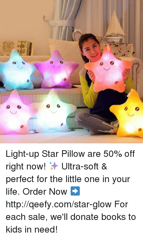 Memes, 🤖, and Light: 6 6 Light-up Star Pillow are 50% off right now! ✨  Ultra-soft & perfect for the little one in your life.  Order Now ➡️️ http://qeefy.com/star-glow  For each sale, we'll donate books to kids in need!