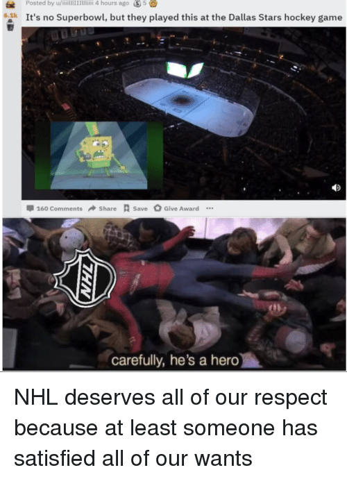 Dallas Stars: 6.ak It's no Superbowl, but they played this at the Dallas Stars hockey game  160 comments +Share A save O  Share  Save Give A  Award …  carefully, he's a hero