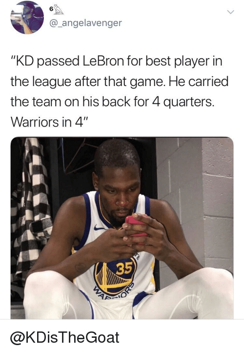 """Blackpeopletwitter, Funny, and Best: 6  @_angelavenger  """"KD passed LeBron for best player in  the league after that game. He carried  the team on his back for 4 quarters.  Warriors in 4""""  35"""