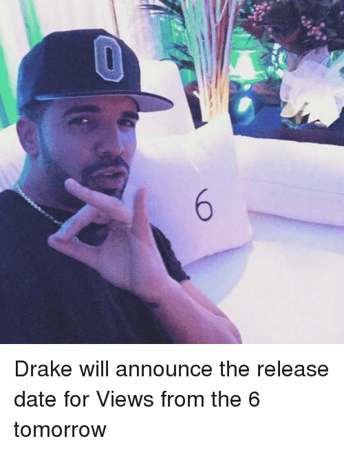 Blackpeopletwitter, Dating, and Drake: 6 Drake will announce the release date for Views from the 6 tomorrow