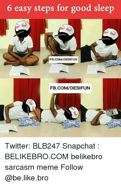 Be Like, Meme, and Memes: 6 easy steps for good sleep  FB.COM/DESIFUN  FB.COM/DESIFUN Twitter: BLB247 Snapchat : BELIKEBRO.COM belikebro sarcasm meme Follow @be.like.bro