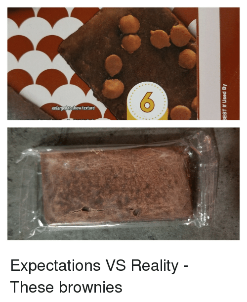 texture: 6  enlarged toshow/texture <p>Expectations VS Reality - These brownies</p>