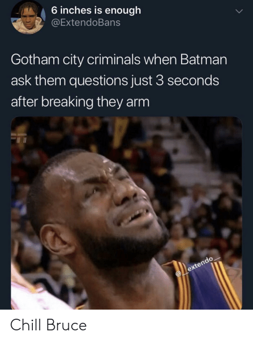 Gotham: 6 inches is enough  @ExtendoBans  Gotham city criminals when Batman  ask them questions just 3 seconds  after breaking they arm Chill Bruce