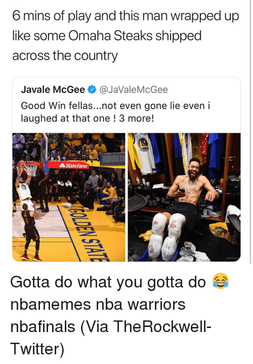 Basketball, Nba, and Sports: 6 mins of play and this man wrapped up  like some Omaha Steaks shipped  across the country  Javale McGee @JaValeMcGee  Good Win fellas...not even gone lie even i  laughed at that one ! 3 more!  UnBa.co  State Farm Gotta do what you gotta do 😂 nbamemes nba warriors nbafinals (Via TheRockwell-Twitter)