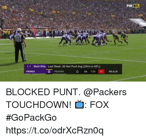 Memes, Nfl, and Packers: 6 P  Matt Wile Last Week: 36 Net Punt Avg (24TH in NFL)  VIKINGS  O PACKERS  0 1st 7:33 01 4th & 16 BLOCKED PUNT. @Packers TOUCHDOWN!  📺: FOX #GoPackGo https://t.co/odrXcRzn0q