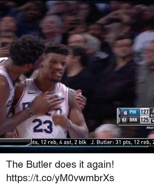 Nets: 6 PHI  127  4T  BKN 125  23  #Nets  ts, 12 reb, 4 ast, 2 blk J. Butler: 31 pts, 12 reb, 2 The Butler does it again!  https://t.co/yM0vwmbrXs