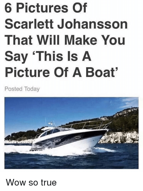 scarlett johansson: 6 Pictures Of  Scarlett Johansson  That Will Make You  Say This Is A  Picture Of A Boat  Posted Today Wow so true