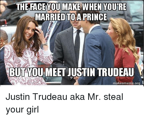 faceyou: 6 THE FACEYOU MAKE WHEN YOURE  MARRIED TO A PRINCE  BUT YOU MEET JUSTIN TRUDEAU  makeame  Or Justin Trudeau aka Mr. steal your girl