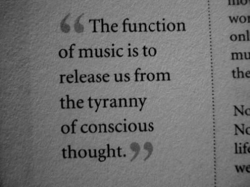 conscious: 6 The function Wor  onl  : mu  the  of music is to  release us from  the tyranny  of conscious  thought.99  No  No  life
