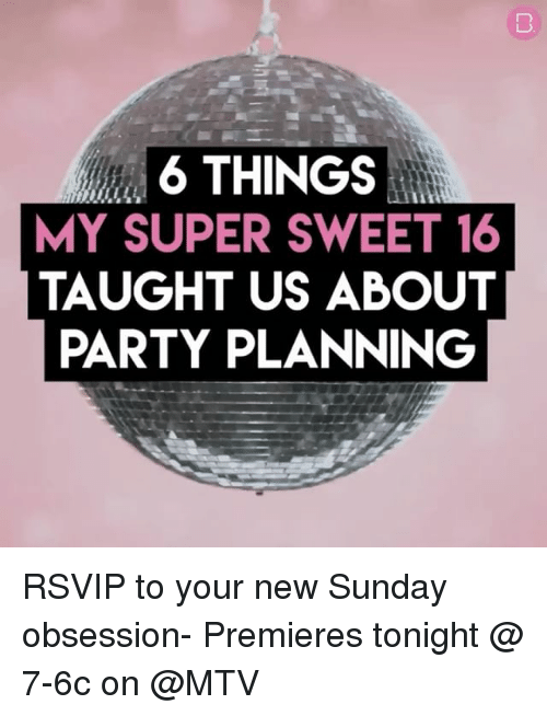 Mtv, Party, and Sunday: 6 THINGS  MY SUPER SWEET 16  TAUGHT US ABOUT  PARTY PLANNING RSVIP to your new Sunday obsession- Premieres tonight @ 7-6c on @MTV