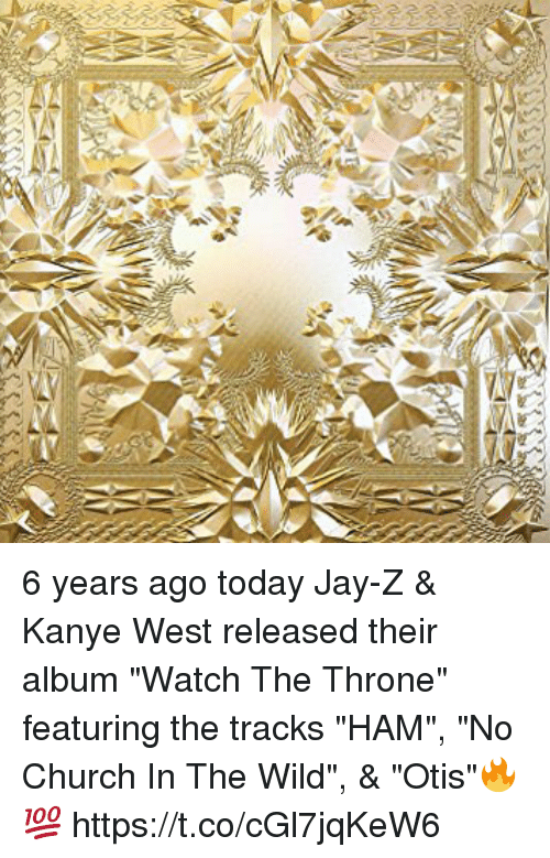 "Church, Jay, and Jay Z: 6 years ago today Jay-Z & Kanye West released their album ""Watch The Throne"" featuring the tracks ""HAM"", ""No Church In The Wild"", & ""Otis""🔥💯 https://t.co/cGl7jqKeW6"