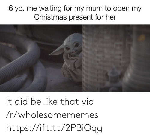 Wholesomememes: 6 yo. me waiting for my mum to open my  Christmas present for her It did be like that via /r/wholesomememes https://ift.tt/2PBiOqg