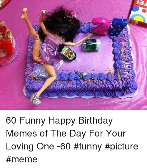 funny happy birthday: 60 Funny Happy Birthday Memes of The Day For Your Loving One -60 #funny #picture #meme