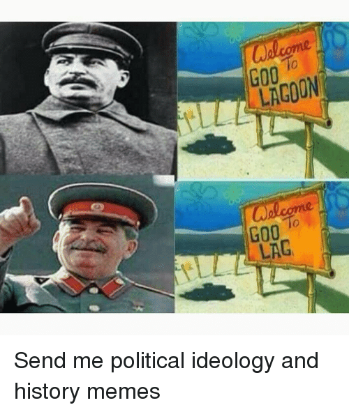 Memes, Ideology, and 🤖: 600  Cwelcome  G00  LAG Send me political ideology and history memes