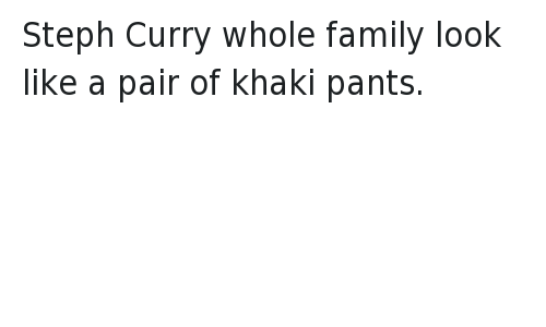 Ayesha Curry, Basketball, and Family: @LudacrisAfro  Steph Curry whole family look like a pair of khaki pants. Steph Curry whole family look like a pair of khaki pants.