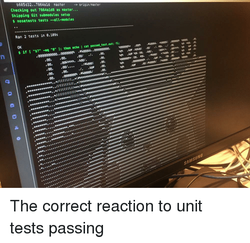"""Wes: 605032..7864ald master origin/master  Checking out 7864ald8 as master...  Skipping Git submodules setup  s nosetests tests -all-modules  Ran 2 tests in 0.109s  OK  $ İf [ """"s?"""" -eq """"0"""" ]; then echo l cat passed-test.out; fi;  e'  'Ge#.sesee(  .ee/  ./.t%.../.ee,  eeeeee"""" /ee.ag6.  ./Keee(  '(wes..ต..',  'e  Ot  1  ,27606s,,/(C(C(/  s(  al  ui  uini  SAMSUNG The correct reaction to unit tests passing"""