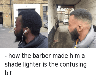 Barber, Blackpeopletwitter, and Confused: - how the barber made him a shade lighter is the confusing bit - how the barber made him a shade lighter is the confusing bit